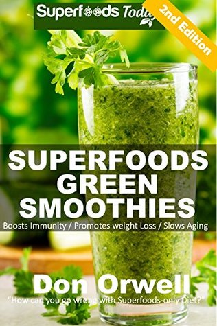 Superfoods Green Smoothies: Over 35 Energizing, Detoxifying & Nutrient-dense Smoothies Blender Recipes: Detox Cleanse Diet, Smoothies for Weight Loss Diabetes, ... loss - detox smoothie recipes Book 26)