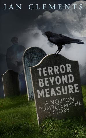 Terror beyond measure: a norton pumblesmythe short story by Ian Clements