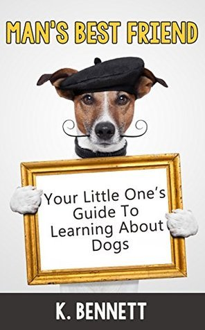 Man's Best Friend - Your Little Ones Guide To Learning About Dogs (Learning is Awesome Kids Series! Book 1)