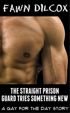 The Straight Prison Guard Tries Something New: A Gay for the Day Story