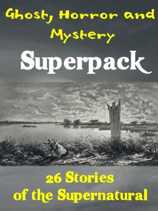 Ghost, Horror and Mystery Superpack: 26 Stories of the Supernatural