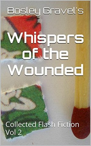 Whispers of the Wounded: Collected Flash Fiction Vol 2