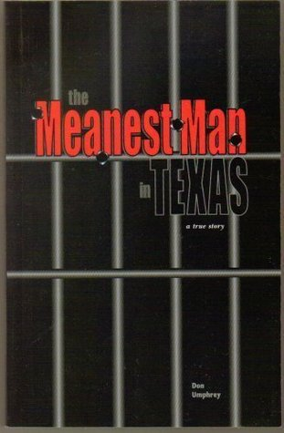 Meanest Man in Texas : A True Story Based on the Life of Clyde Thompson