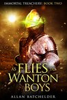 As Flies to Wanton Boys (Immortal Treachery, #2)