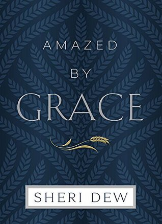 Ebook Amazed by Grace by Sheri Dew TXT!