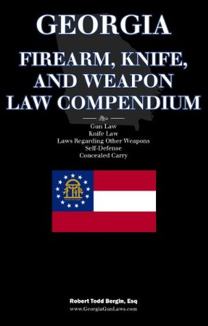 Georgia Firearm, Knife, and Weapon Law Compendium - Gun Laws, Knife Laws, Self-Defense, Concealed Carry