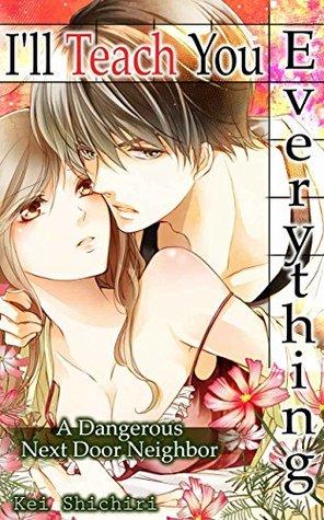 I'll Teach You Everything Vol.1 (TL Manga): A Dangerous Next Door Neighbor