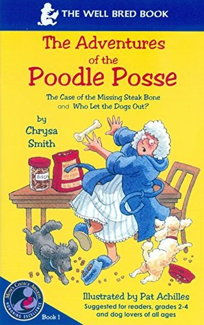 The Case of the Missing Steak Bone/Who Let the Dogs Out? (The Adventures of the Poodle Posse Book 1)