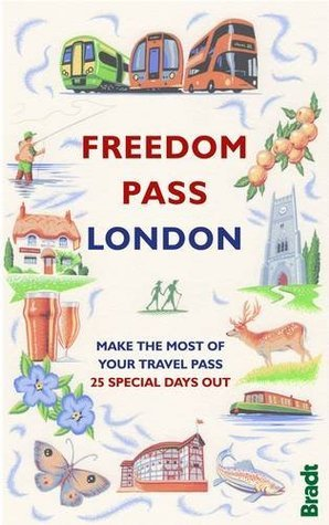 Freedom Pass London: Make the Most of Your Travel Pass - 25 Special Days Out (Bradt Travel Guides