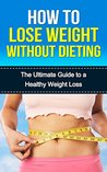 How to Lose Weight Without Dieting: The Ultimate Guide to a Healthy Weight Loss