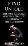 PTSD Untold: The One Resource You Will Need to Understand the Condition