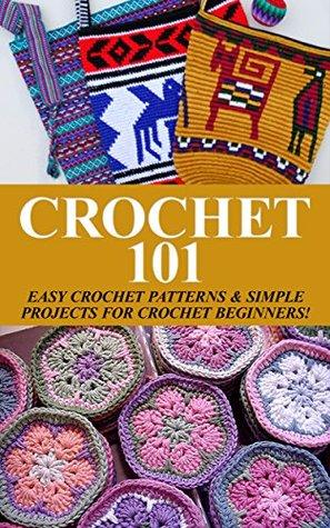 Crochet 101 Easy Crochet Patterns Simple Projects For Crochet