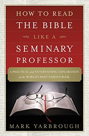 How to Read the Bible Like a Seminary Professor: A Practical and Entertaining Exploration of the Worlds Most Famous Book (ePUB)