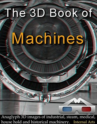 The 3D Book of Machines. Anaglyph 3D Images of Industrial, steam, medical, household and old technology. (3D Books 37)