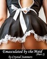Emasculated by the Maid (Part 2) by Crystal Summers