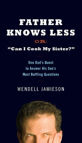 Father Knows Less Or by Wendell Jamieson