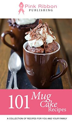 Mug Cakes: 101 Mug Cake Recipes (mug recipes, mug cookbook, mug cakes, mug meals, mug cakes cookbook, mug cakes microwave, mug desserts, mug recipe books)