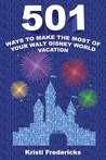 501 Ways to Make the Most of Your Walt Disney World Vacation by Kristi Fredericks