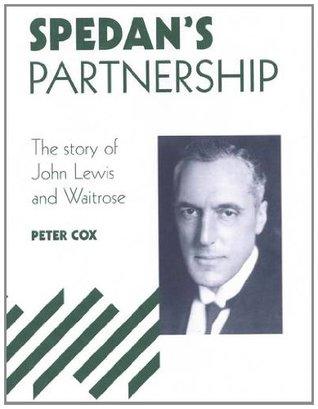 Spedan's Partnership: The Story Of John Lewis And Waitrose