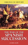 Origins of History: The War of the Spanish Succession