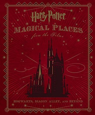Harry Potter: Magical Places from the Films: Hogwarts, Diagon Alley and Beyond