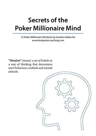 Secrets of the Poker Millionaire Mind by Gordon Gekko (poker mindset, poker success, winning poker , poker strategy, winning strategy, poker games, poker ... poker math) (Best Poker Coaching Book 1)