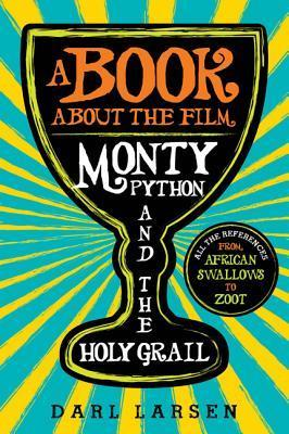 Book about the Film Monty Python and the Holy Grail: All the References from African Swallows to Zoot