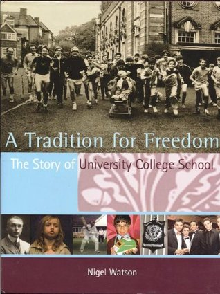 A TRADITION FOR FREEDOM - The Story of University College School