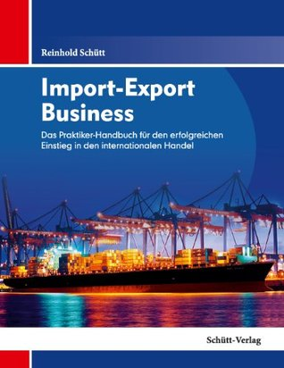 Import-Export Business: Das Praktiker-Handbuch für den erfolgreichen Einstieg in den internationalen Handel