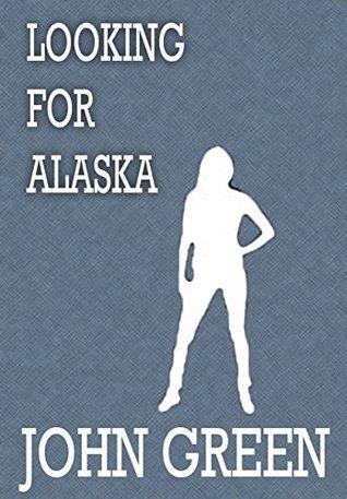 Looking for Alaska: Summary