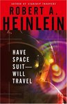 Have Space Suit—Will Travel by Robert A. Heinlein