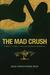 The Mad Crush: A Memoir of ...