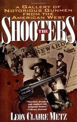 The Shooters: A Gallery of Notorious Gunmen from the American West