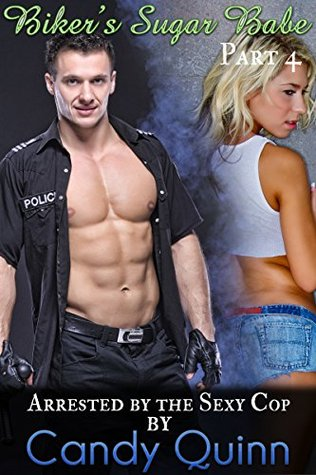 Arrested by the Sexy Cop: Biker's Sugar Babe (Part 4)