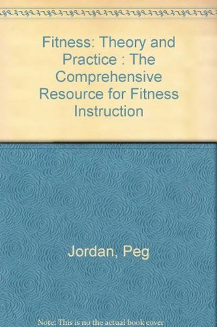 Fitness theory and practice the comprehensive resource for fitness theory and practice the comprehensive resource for fitness instruction by peg jordan fandeluxe Gallery