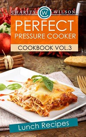 PRESSURE COOKER COOKBOOK: Vol. 3 Lunch Recipes (Pressure Cooker Recipes)