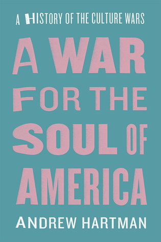 A war for the soul of america a history of the culture wars by a war for the soul of america a history of the culture wars by andrew hartman fandeluxe Choice Image