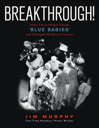 """Breakthrough!: How Three People Saved """"Blue Babies"""" and Changed Medicine Forever"""