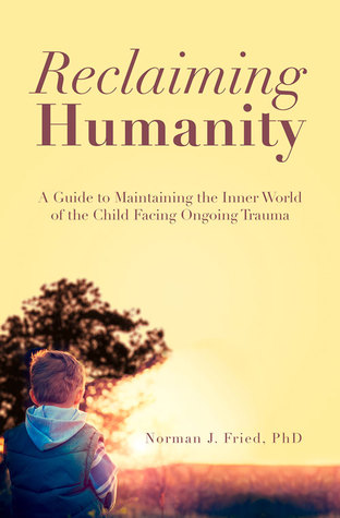 reclaiming-humanity-a-guide-to-maintaining-the-inner-world-of-the-child-facing-ongoing-trauma