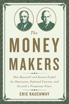 The Money Makers: How Roosevelt and Keynes Ended the Depression, Defeated Fascism, and Secured a Prosperous Peace
