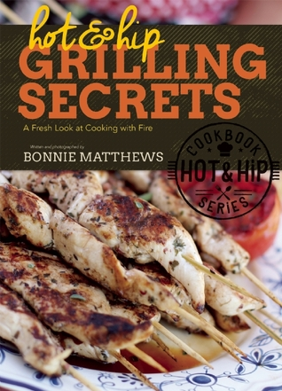 Hot and Hip Grilling Secrets: A Fresh Look at Cooking with Fire