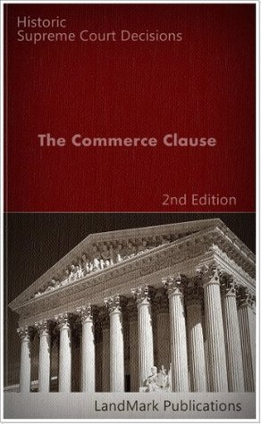 The Commerce Clause: Historic Supreme Court Decisions (Litigator Series)