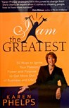 I Am the Greatest - 50 Ways to Ignite Your Passion, Power and Purpose to Get More Out of Business and Life!