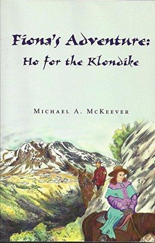 FIONA'S ADVENTURE: HO FOR THE KLONDIKE