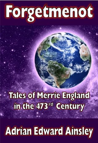 Forgetmenot (Tales of Merrie England in the 473rd Century Book 1)