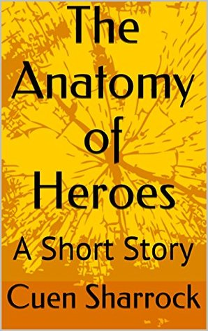 The Anatomy of Heroes: A Short Story