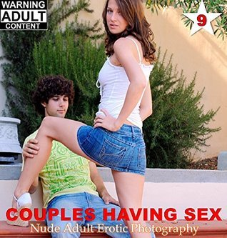 Couples Having Sex: Nude Adult Erotic Photography (Couples Sex Book 9)