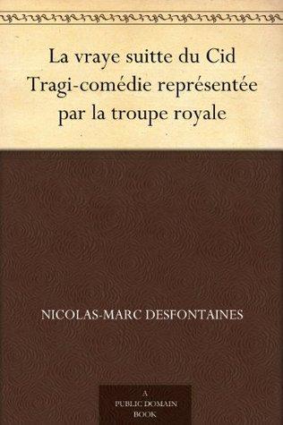 La vraye suitte du Cid Tragi-comédie représentée par la troupe royale