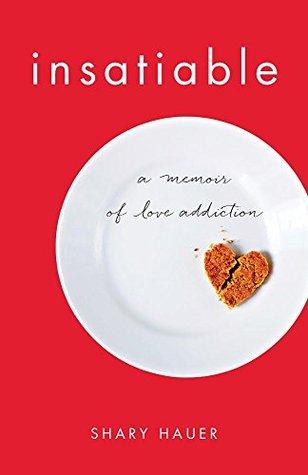 Insatiable: A Memoir of Love Addiction