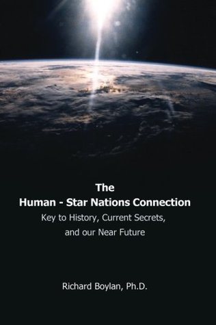 The Human - Star Nations Connection: Key to history, Current Secrets, and our Near Future